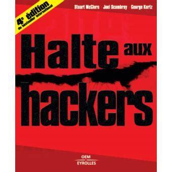 Halte Aux Hackers De Stuart Mcclure Joel Scambray George Kurtz 15 Septembre 2003