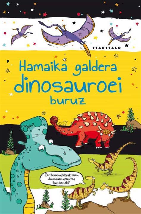 Hamaika galdera dinosauroei buruz (Ezagutu dinosauroak)