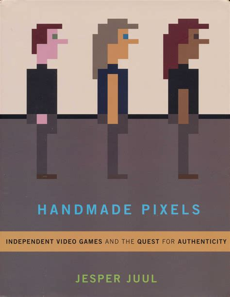 Handmade Pixels Independent Video Games And The Quest For Authenticity The Mit Press