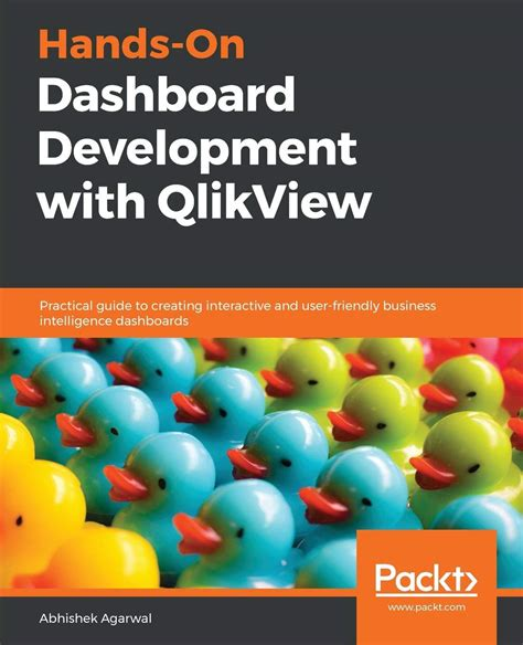 Hands On Dashboard Development With Qlikview Practical Guide To Creating Interactive And User Friendly Business Intelligence Dashboards