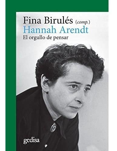 Hannah Arendt El Orgullo De Pensar Cla De Ma Filosofia No 302654