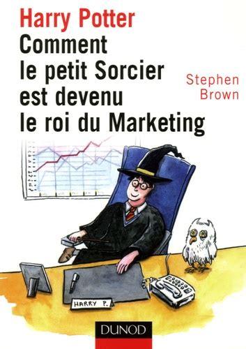 Harry Potter Comment Le Petit Sorcier Est Devenu Le Roi Du Marketing