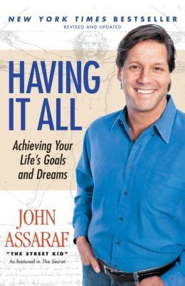 Having It All Achieving Your Lifes Goals And Dreams John Assaraf