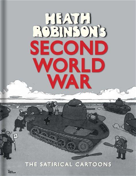 Heath Robinsons Second World War The Satirical Cartoons