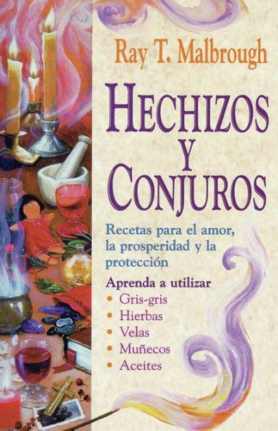 Hechizos Y Conjuros Recetas Para El Amor La Prosperidad Y La Proteccion