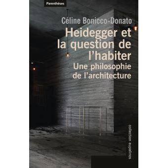 Heidegger Et La Question De L Habiter Une Philosophie De L Architecture