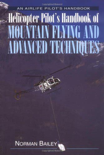 Helicopter Pilot S Handbook Of Mountain Flying And Advanced Techniques Airlife Pilot S Handbooks