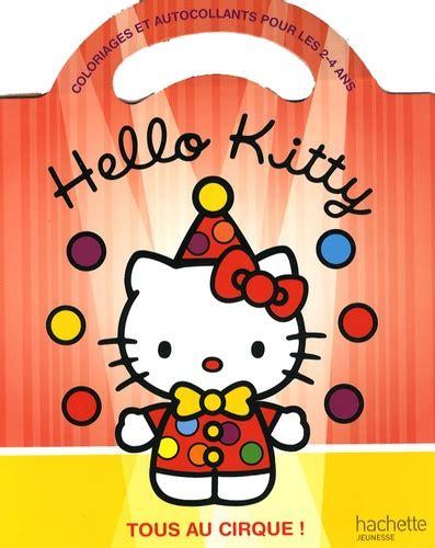 Hello Kitty Tous Au Cirque Coloriages Et Autocollants