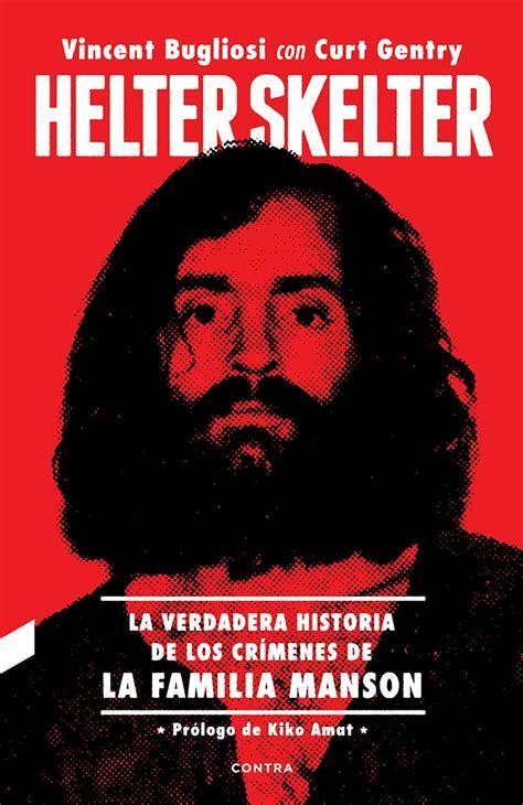 Helter Skelter La Verdadera Historia De Los Crimenes De La Familia Manson