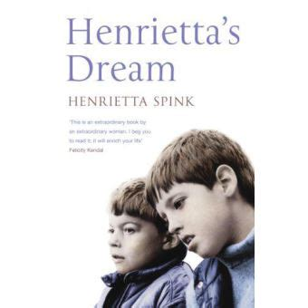 Henrietta's Dream : A Mother's Remarkable Story of Love, Courage and Hope Against Impossible Odds
