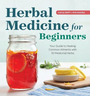 Herbal Medicine For Beginners Your Guide To Healing Common Ailments With 35 Medicinal Herbs