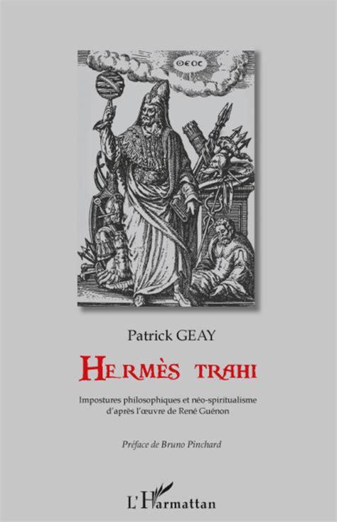 Hermes Trahi Impostures Philosophiques Et Neo Spiritualisme Dapres Loeuvre De Rene Guenon