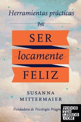 Herramientas Practicas Para Ser Locamente Feliz Crazy Happy Spanish