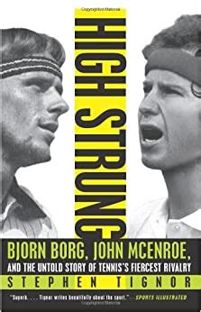 High Strung Bjorn Borg John Mcenroe And The Untold Story Of Tennis S Fiercest Rivalry By Stephen Tignor 26 Jun 2012 Paperback