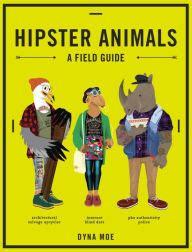Hipster Animals 2018 Calendar A Field Guide