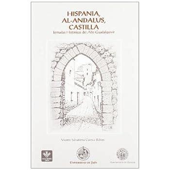 Hispania Al Andalus Castilla Jornadas Historicas Del Alto Guadalquivir Coleccion Martinez De Mazas Serie Estudios