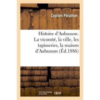 Histoire Daubusson La Vicomte La Ville Les Tapisseries La Maison Daubusson