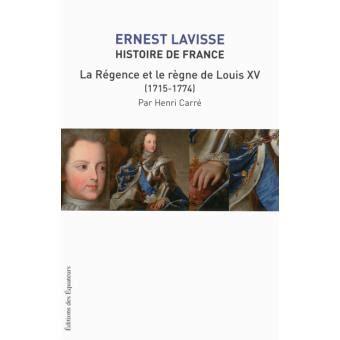 Histoire De France Tome 16 La Regence Et Le Regne De Louis Xv 16