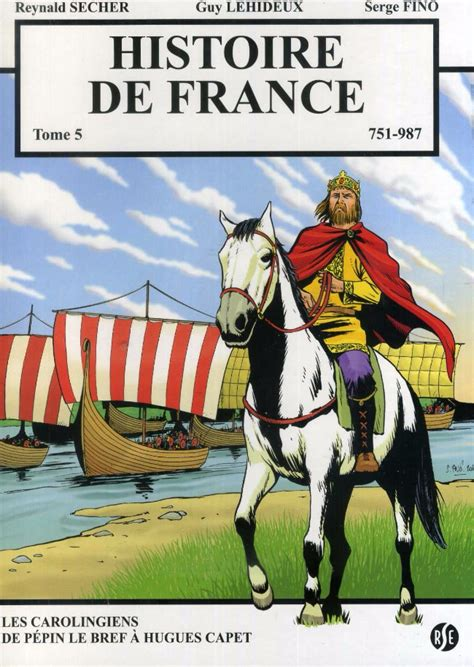 Histoire De France Tome 5 751 987 Les Carolingiens De Pepin Le Bref A Hugues Capet