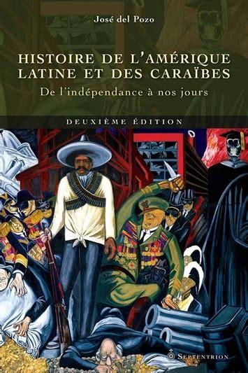 Histoire De L Amerique Latine Et Des Caraibes De 1825 A Nos Jours