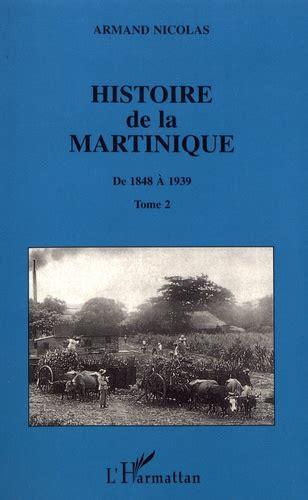 Histoire De La Martinique 1848 1939 Tome 2
