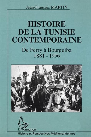 Histoire De La Tunisie Contemporaine De Ferry A Bourguiba 1881 1956