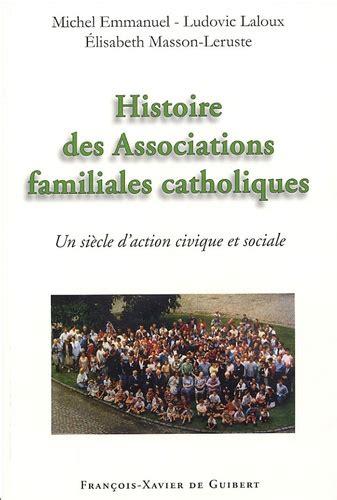 Histoire Des Associations Familiales Catholiques Un Siecle D Action Civique Et Sociale Depuis Les Associations