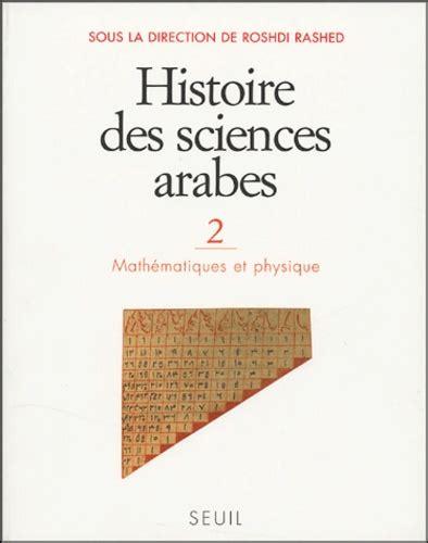 Histoire Des Sciences Arabes Tome 2 Mathematique Et Physique