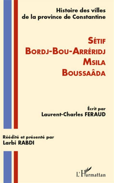 Histoire Des Villes De La Province De Constantine Setif Bordj Bou Arreridj Msila Boussaada