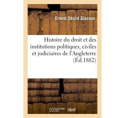 Histoire Du Droit Et Des Institutions Politiques Civiles Et Judiciaires De L Angleterre Compares A