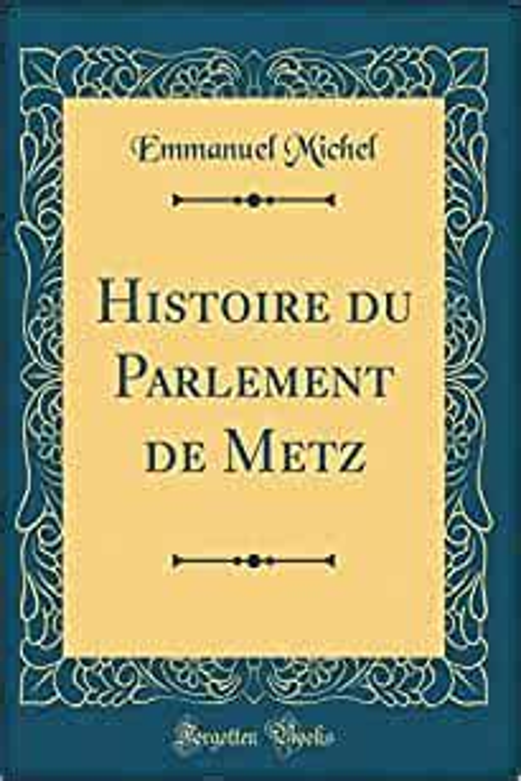 Histoire Du Parlement De Metz Classic Reprint