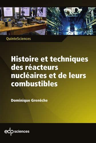 Histoire Et Techniques Des Reacteurs Nucleaires Et De Leurs Combustibles