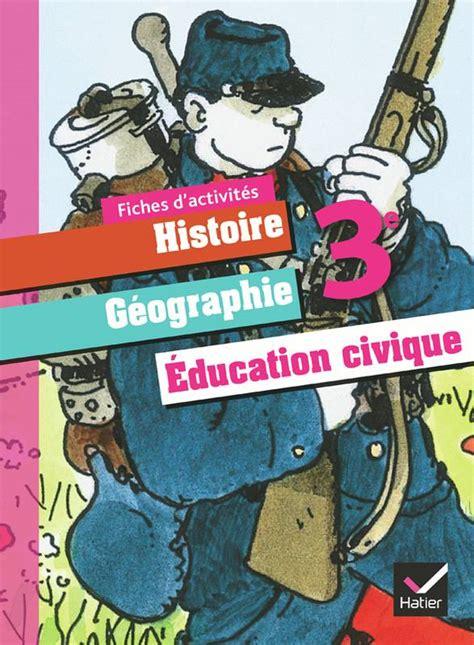 Histoire Geographie Education Civique 3e Ed 2012 Fiches Dactivites