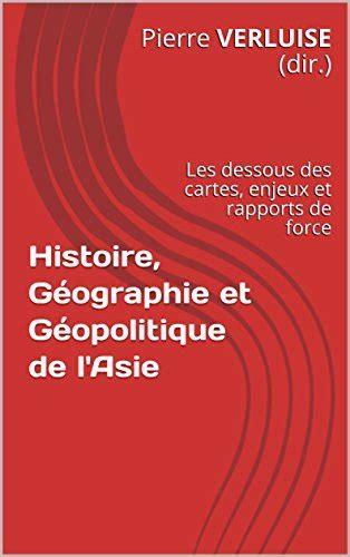 Histoire Geographie Et Geopolitique De Lasie Les Dessous Des Cartes Enjeux Et Rapports De Force