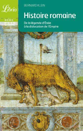 Histoire Romaine De La Legende Denee A La Dislocation De Lempire