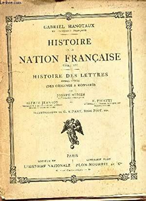 Histoire des lettres des origines à ronsard t. XII de l ' histoire de la nation française de gabriel hanotaux
