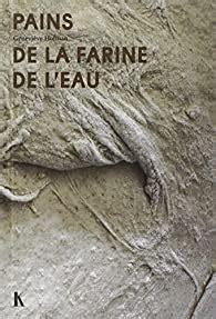 Histoires De Pains Le Simple Melange De La Farine Et De L Eau