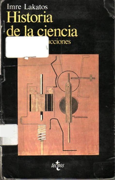 Historia De La Ciencia Y Sus Reconstrucciones Racionales Filosofia Filosofia Y Ensayo