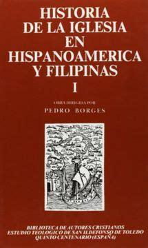 Historia De La Iglesia En Hispanoamerica Y Filipinas Siglos Xv Xix I Aspectos Generales 1 Maior