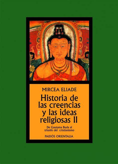 Historia De Las Creencias Y Las Ideas Religiosas Ii De Gautama Buda Al Triunfo Del Cristianismo Orientalia