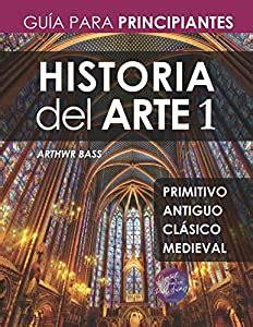 Historia Del Arte 1 Guia Para Principiantes