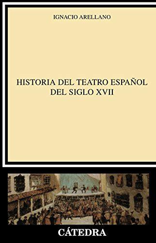 Historia Del Teatro Espanol Del Siglo Xvii Critica Y Estudios Literarios