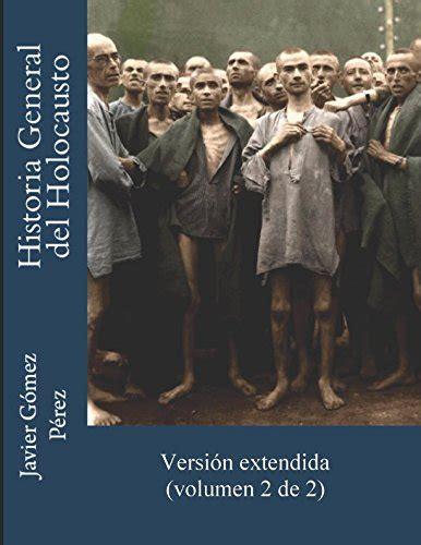 Historia General Del Holocausto 1 2 Una Vista Completa Sobre El Genocidio Nazi Contra La Poblacion Hebrea De Toda Europa Desde El Lado De Las Victimas De La Shoah
