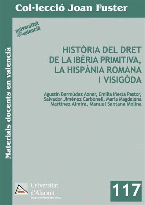 Historia del dret de la Ibéria primitiva, la Hispània romana i visigoda (Monografías)