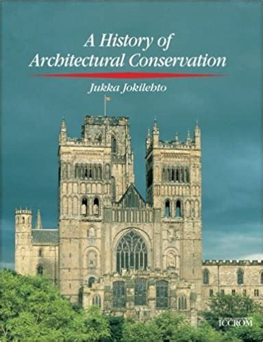 History Of Architectural Conservation Conservation And Museology
