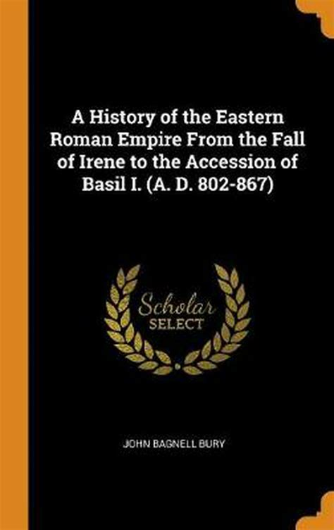 History Of The Eastern Roman Empire From The Fall Of Irene To The Accession Of Basil I English Edition