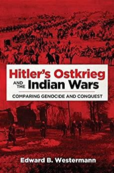 Hitler S Ostkrieg And The Indian Wars Comparing Genocide And Conquest Campaigns And Commanders