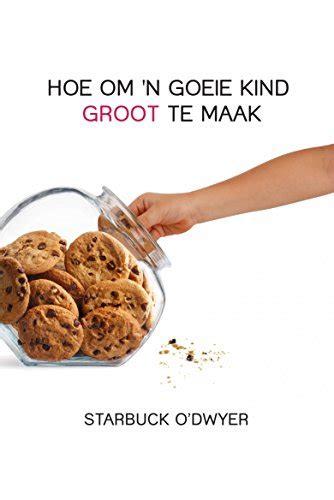 Hoe om 'n goeie kind groot te maak (Afrikaans Edition)