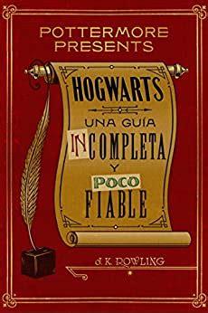 Hogwarts Una Guia Incompleta Y Poco Fiable Pottermore Presents Espanol No 3