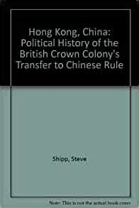 Hong Kong, China: Political History of the British Crown Colony's Transfer to Chinese Rule
